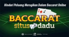Hindari Peluang Merugikan Dalam Baccarat Online