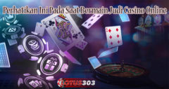 Perhatikan Ini Pada Saat Bermain Judi Casino Online